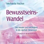 Michaela Fischer: Bewusstseinswandel – Mit Freude und Leichtigkeit in die nächste Dimension