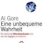 Al Gore: Eine unbequeme Wahrheit - Die drohende Klimakatastrophe und was wir dagegen tun können