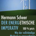 Hermann Scheer: Der energethische Imperativ - 100% jetzt: Wie der vollständige Wechsel zu erneuerbaren Energien jetzt zu realisieren ist