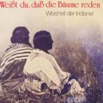 Käthe Recheis/Georg Bydlinski (Ausw.): Weisst du, dass die Bäume reden? Weisheit der Indianer